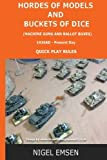 Hordes of Models and Buckets of Dice (Wargames Rules): Machine Guns and Ballot Boxes, 1939 - Present Day: Volume 5