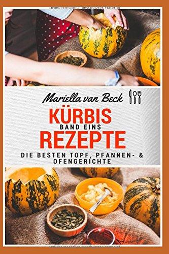Kürbis Rezepte - Teil I: Die besten Topf-, Pfannen- & Ofengerichte (Nach Großmutters Art, Band 1)