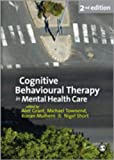 Cognitive Behavioural Therapy in Mental Health Care, Townend, Michael and Short, Nigel, 1847876056