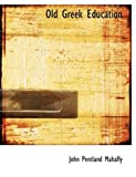 Old Greek Education, John Pentland Mahaffy, 0554807998
