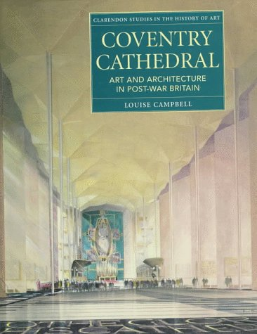 - Coventry Cathedral: Art and Architecture in Post-War Britain (Clarendon Studies in the History of Art)