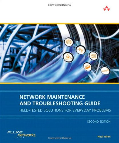Network Maintenance and Troubleshooting Guide: Field Tested Solutions for Everyday Problems (2nd (Network Hardware)