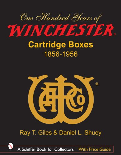 100 Years of Winchester Cartridge Boxes: 1856-1956 (Schiffer Book for Collectors (Hardcover))