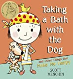 Taking a Bath with the Dog and Other Things That Make Me Happy, Scott Menchin, 0763629197