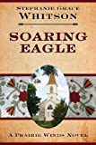 Front cover for the book Soaring Eagle by Stephanie Grace Whitson