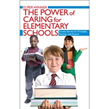 The Power of Caring for Elementary Schools: Success Secrets for Principals, Teachers, and Parents Audiobook by Elmer Winner Narrated by Josh Kilbourne