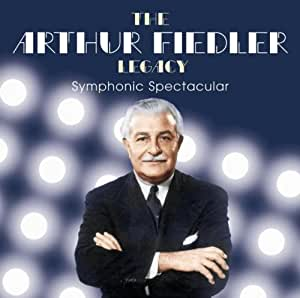 Symphonic Spectacular (The Arthur Fiedler Legacy)