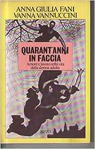 Quarant'anni in faccia: Vanna Vannuccini Anna Giulia Fani: Amazon.com