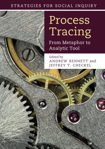 Process Tracing: From Metaphor to Analytic Tool (Strategies for Social Inquiry)