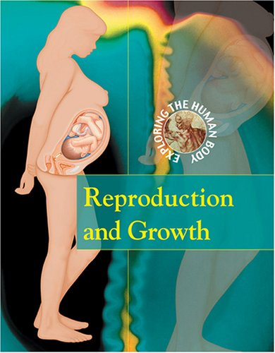 Reproduction And Growth (EXPLORING THE HUMAN BODY)