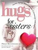 Hugs for Sisters, Philis Boultinghouse and LeAnn Weiss, 1582290954