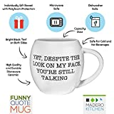 "Funny Quote Mug "" ""Yet, Despite The Look On My Face You're Still Talking"""" by Madero Kitchen - Ceramic Coffee Mug Small Mouth 14oz - Gift for Women and Men - 100% Secure Packaging -"