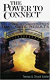 img - for The Power to Connect: Creating Communication That Gets Results book / textbook / text book