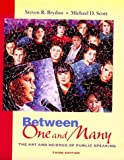 Between One and Many : The Art and Science of Public Speaking, Brydon, Steven R. and Scott, Michael D., 0767408179