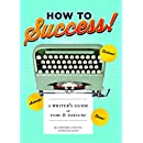 How to Success!: A Writer's Guide to Fame and Fortune
