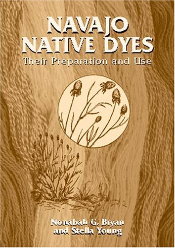 Navajo Native Dyes: Their Preparation and Use (Native Navajo Dyes)