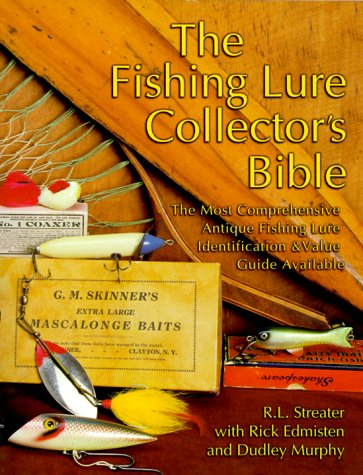 The Fishing Lure Collector's Bible: The Most Comprehensive Antique Fishing Lure Identification & Value Guide Available