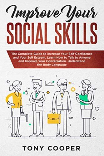 Book Cover of Tony Cooper - Improve Your Social Skills: The Complete Guide to Increase Your Self Confidence and Your Self Esteem. Learn How to Talk to Anyone and Improve Your Conversation. Understand the Body Language