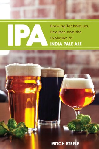 IPA: Brewing Techniques, Recipes and the Evolution of India Pale Ale (English Edition)