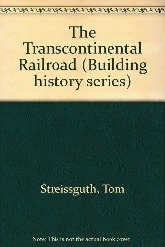 The Transcontinental Railroad (Building History Series)