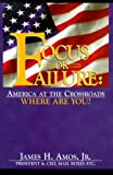 Focus or Failure : America At the Crossroads. Where Are You?, Amos, James H., Jr., 0937539317