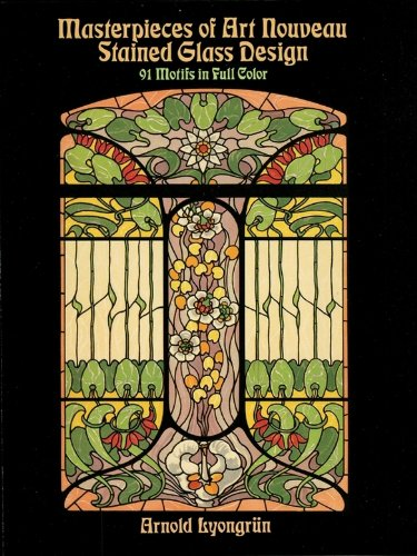 Masterpieces of Art Nouveau Stained Glass Design: 91 Motifs in Full Color (Dover Pictorial - Stained Glass Motif