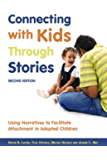 Connecting with Kids Through Stories: Using Narratives to Facilitate Attachment in Adopted Children Second Edition