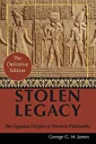 By George G. M. James: Stolen Legacy: Greek Philosophy is Stolen Egyptian Philosophy