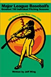 Major League Baseballs Greatest 150 Individual Pitching Seasons, Jeff A. Wing, 0595188095