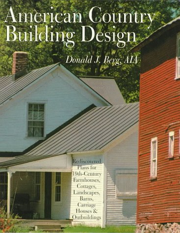 AMERICAN COUNTRY BUILDING DESIGN: Rediscovered Plans For 19th-Century American Farmhouses, Cottages, Landscapes, Barns, Carriage Houses & Outbuildings
