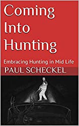 Coming Into Hunting: Embracing Hunting in Mid Life (Back-40 Book 1)