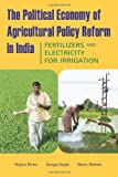 The Political Economy of Agricultural Policy Reform in India : Fertilizers and Electricity for Irrigation, Birner, Regina and Gupta, Surupa, 0896291723