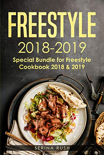 Freestyle Cookbook 2019: Double Cookbook for the Best 2018 & 2019 Freestyle Recipes (Special Edition 1) by Serina Rush