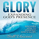 Glory: Expanding God's Presence: God's Glory, Book 3 | Bill Vincent