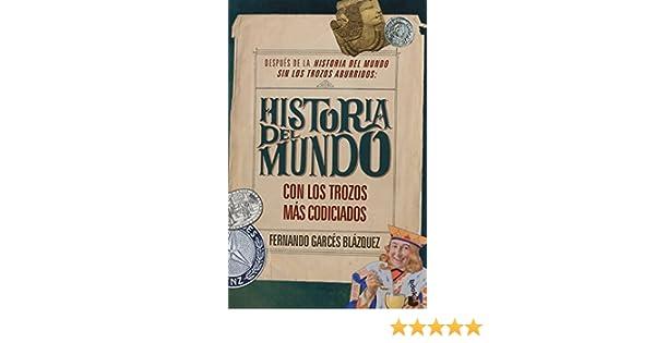 Historia Del Mundo Con Los Trozos Mas Codiciados: Amazon.es: Fernando Garces Blazquez: Libros