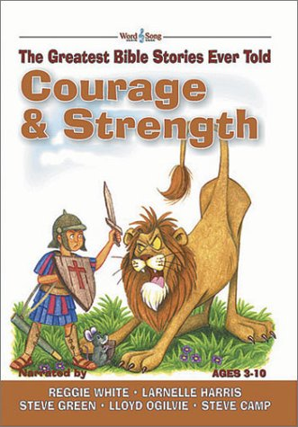 Read Online Courage and Strength: The Greatest Bible Stories Ever Told (The Word and Song Greatest Bible Stories Ever Told, 3) pdf