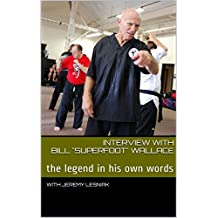 """Interview with Bill """"Superfoot"""" Wallace: The Legend Bill Wallace in His Own Words (whistlekick Martial Arts Radio Book 14)"""