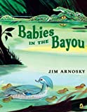 Babies in the Bayou, Jim Arnosky, 0142414638