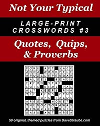 Not Your Typical Large-Print Crosswords #3: Quotes, Quips, & Proverbs