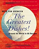 img - for The Greatest Dishes!: Around the World in 80 Recipes book / textbook / text book