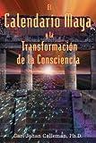 El Calendario Maya y la Transformación de la Consciencia (Spanish Edition)