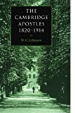The Cambridge Apostles, 1820-1914, W. C. Lubenow, 052103728X