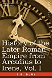 History of the Later Roman Empire from Arcadius to Irene, J. B. Bury, 1605204048