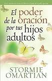 El Poder de la Oracion Por Tus Hijos Adultos, Stormie Omartian, 078991784X