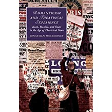 Romanticism and Theatrical Experience: Kean, Hazlitt and Keats in the Age of Theatrical News (Cambridge Studies in Romanticism)