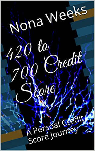 420 to 700 Credit Score: A Persoal Credit Score Journey (Financial tips from a single mom Book 1)