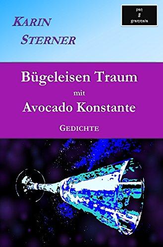 Bügeleisen Traum mit Avocado Konstante. Gedichte
