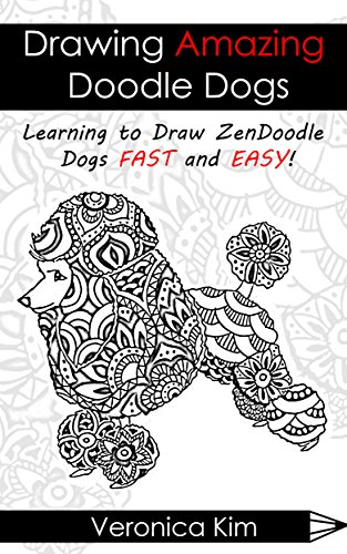 Drawing Amazing Doodle Dogs: Learning to Draw ZenDoodle Dogs FAST and EASY!