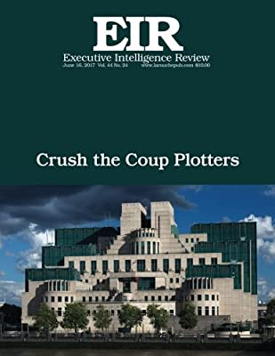 Crush the Coup Plotters: Executive Intelligence Review; Volume 44 ...