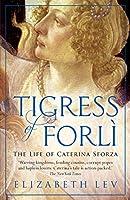 Tigress of Forli: The Life of Caterina Sforza (Great Lives)